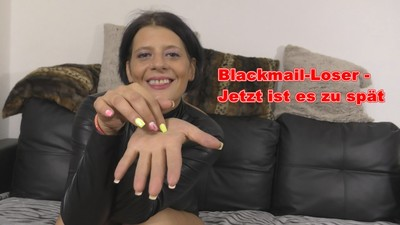 Blackmail loser - Now it's too late