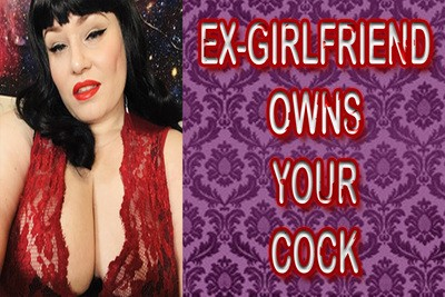 EX-GIRLFRIEND OWNS YOUR COCK