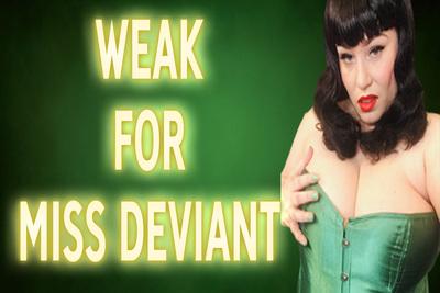 WEAK FOR MISS DEVIANT
