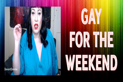 GAY FOR THE WEEKEND