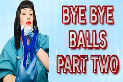 BYE BYE BALLS PART TWO